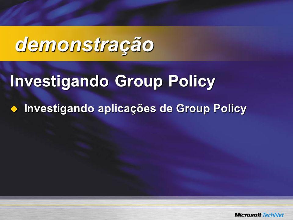Investigando Group Policy Investigando aplicações de Group Policy Investigando aplicações de Group Policy demonstração demonstração