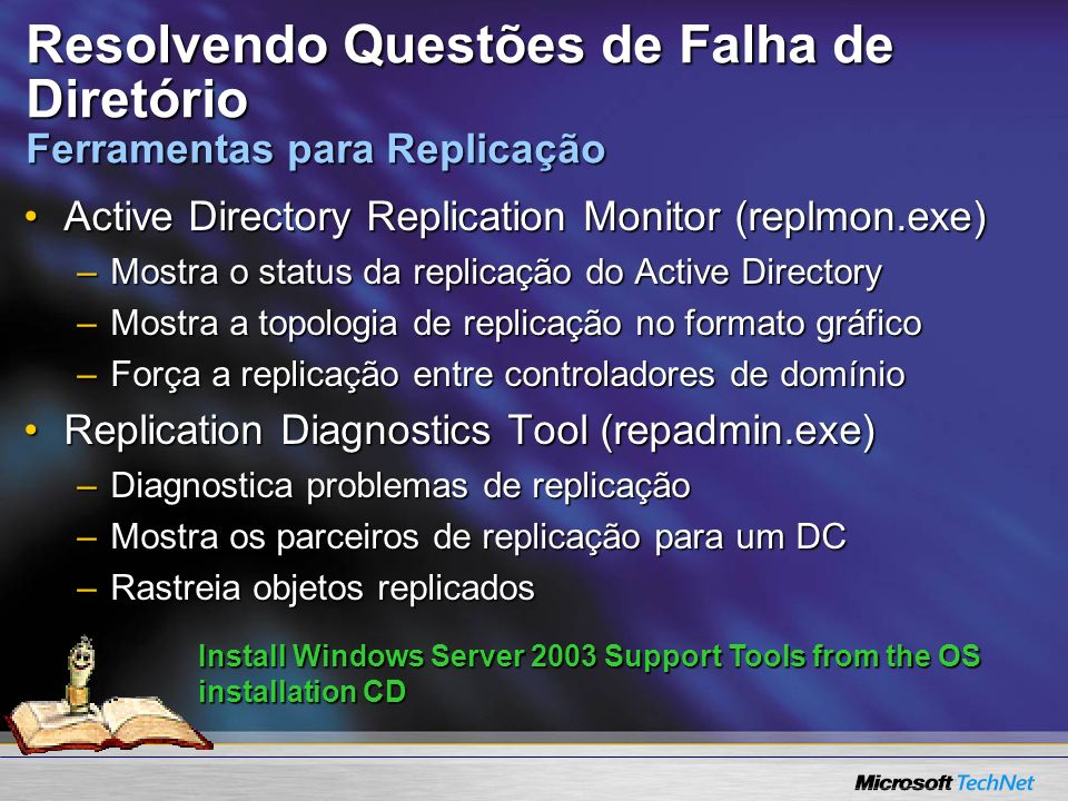 Resolvendo Questões de Falha de Diretório Ferramentas para Replicação Active Directory Replication Monitor (replmon.exe)Active Directory Replication M