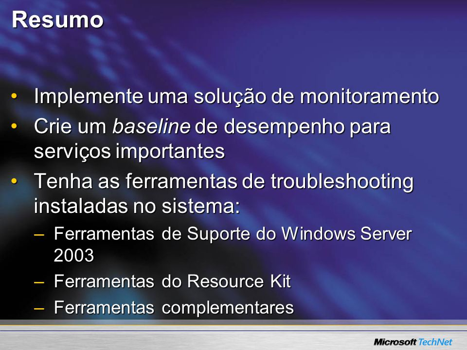 Resumo Implemente uma solução de monitoramentoImplemente uma solução de monitoramento Crie um baseline de desempenho para serviços importantesCrie um