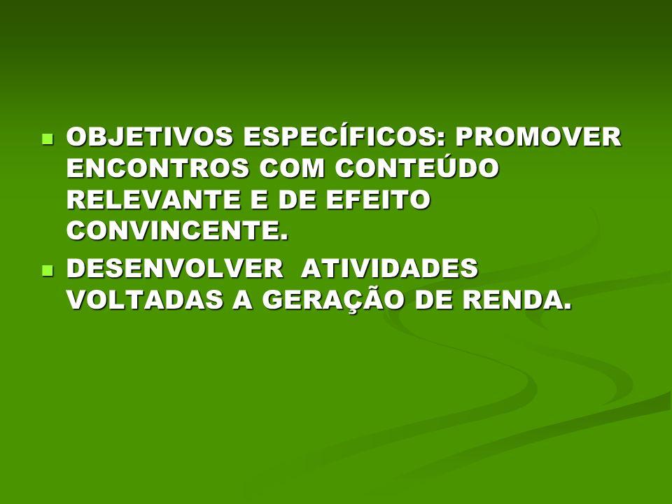 OBJETIVOS ESPECÍFICOS: PROMOVER ENCONTROS COM CONTEÚDO RELEVANTE E DE EFEITO CONVINCENTE. OBJETIVOS ESPECÍFICOS: PROMOVER ENCONTROS COM CONTEÚDO RELEV