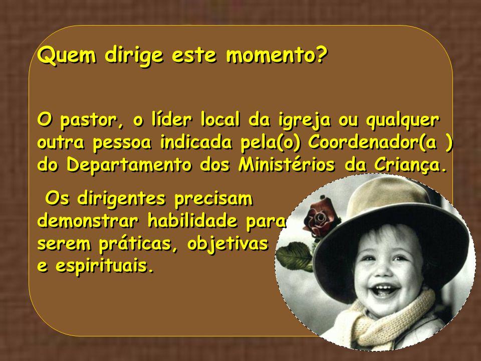 Quem dirige este momento? O pastor, o líder local da igreja ou qualquer outra pessoa indicada pela(o) Coordenador(a ) do Departamento dos Ministérios
