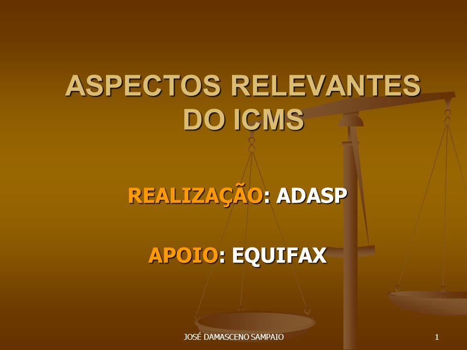 JOSÉ DAMASCENO SAMPAIO1 ASPECTOS RELEVANTES DO ICMS REALIZAÇÃO: ADASP APOIO: EQUIFAX