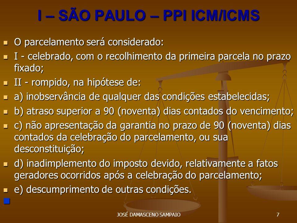 JOSÉ DAMASCENO SAMPAIO7 I – SÃO PAULO – PPI ICM/ICMS O parcelamento será considerado: O parcelamento será considerado: I - celebrado, com o recolhimen