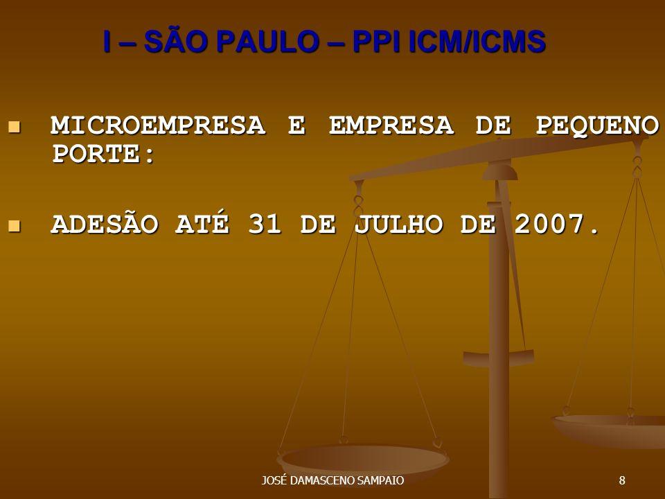 JOSÉ DAMASCENO SAMPAIO8 I – SÃO PAULO – PPI ICM/ICMS MICROEMPRESA E EMPRESA DE PEQUENO PORTE: MICROEMPRESA E EMPRESA DE PEQUENO PORTE: ADESÃO ATÉ 31 D