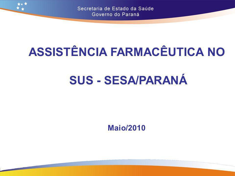 ASSISTÊNCIA FARMACÊUTICA NO SUS - SESA/PARANÁ Maio/2010