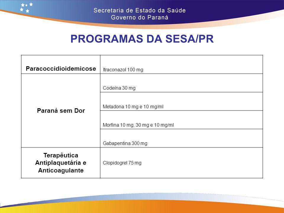 PROGRAMAS DA SESA/PR Paracoccidioidemicose Itraconazol 100 mg Paraná sem Dor Codeína 30 mg Metadona 10 mg e 10 mg/ml Morfina 10 mg, 30 mg e 10 mg/ml G