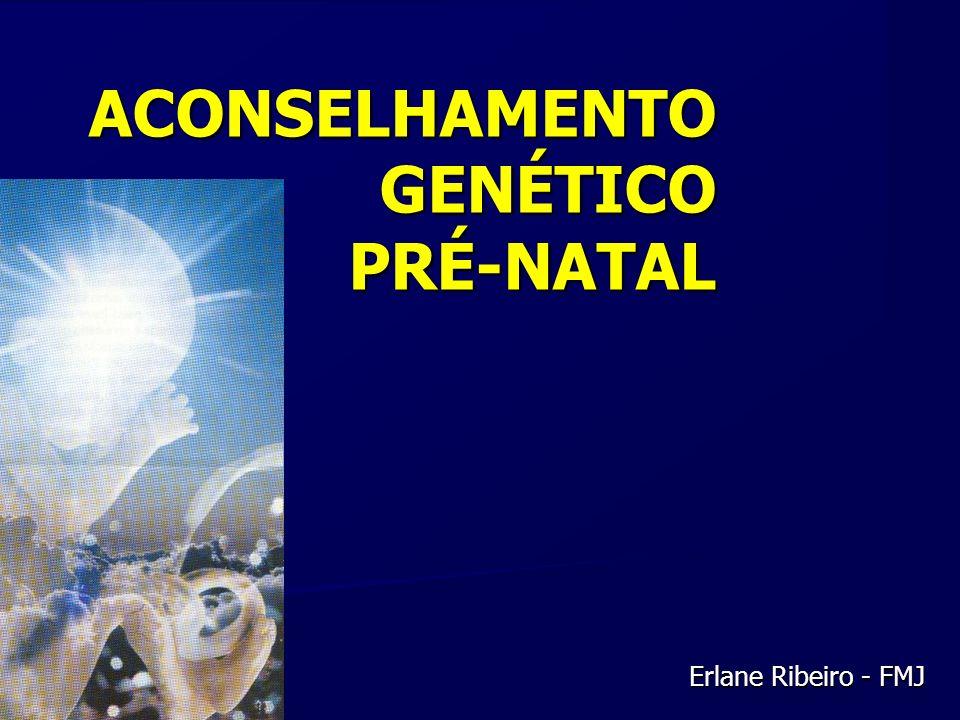 ACONSELHAMENTO GENÉTICO PRÉ-NATAL Erlane Ribeiro - FMJ