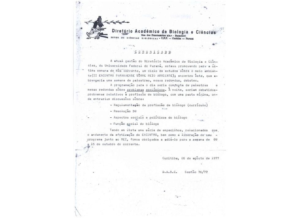 Década 80 1980– I Encontro Nacional dos Estudantes/BH - aprovada a Lei que regulamenta a profissão Biólogo separado da Biomedicina.