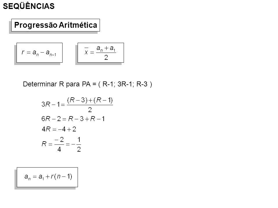 SEQÜÊNCIAS Progressão Aritmética Determinar R para PA = ( R-1; 3R-1; R-3 )
