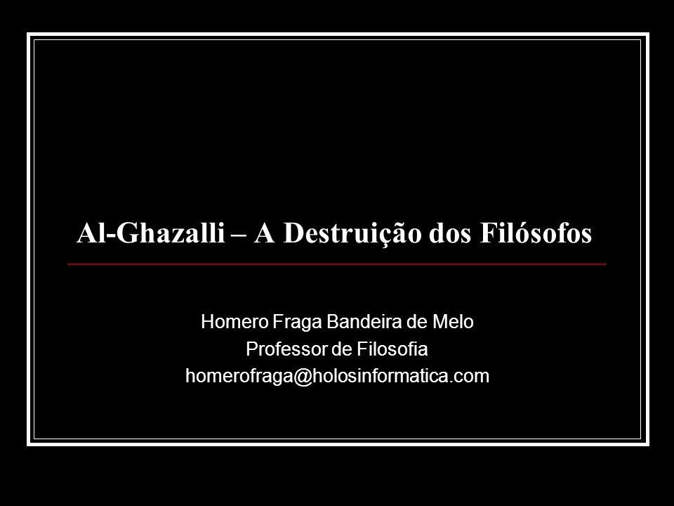 Al-Ghazalli – A Destruição dos Filósofos Homero Fraga Bandeira de Melo Professor de Filosofia homerofraga@holosinformatica.com