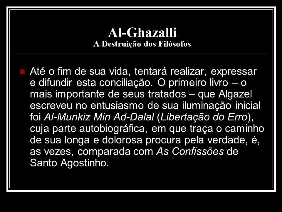 Al-Ghazalli A Destruição dos Filósofos Até o fim de sua vida, tentará realizar, expressar e difundir esta conciliação. O primeiro livro – o mais impor