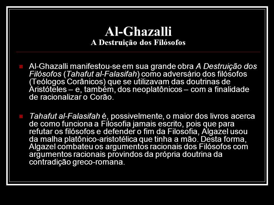 Al-Ghazalli A Destruição dos Filósofos Al-Ghazalli manifestou-se em sua grande obra A Destruição dos Filósofos (Tahafut al-Falasifah) como adversário