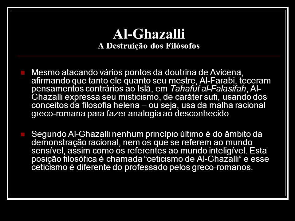 Al-Ghazalli A Destruição dos Filósofos Mesmo atacando vários pontos da doutrina de Avicena, afirmando que tanto ele quanto seu mestre, Al-Farabi, tece