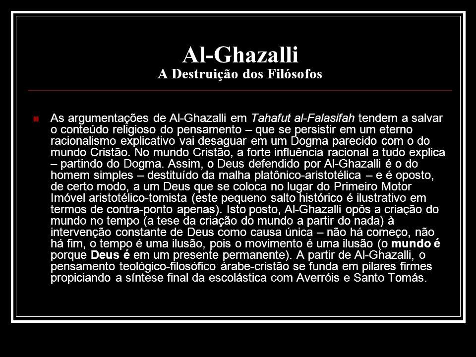 Al-Ghazalli A Destruição dos Filósofos As argumentações de Al-Ghazalli em Tahafut al-Falasifah tendem a salvar o conteúdo religioso do pensamento – qu