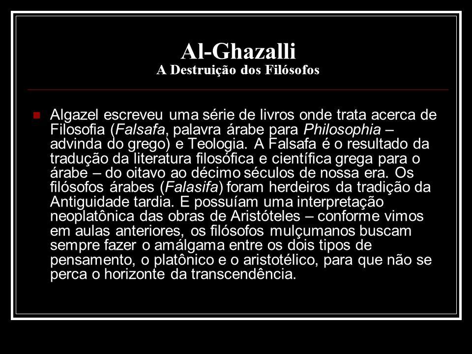 Al-Ghazalli A Destruição dos Filósofos Algazel escreveu uma série de livros onde trata acerca de Filosofia (Falsafa, palavra árabe para Philosophia –