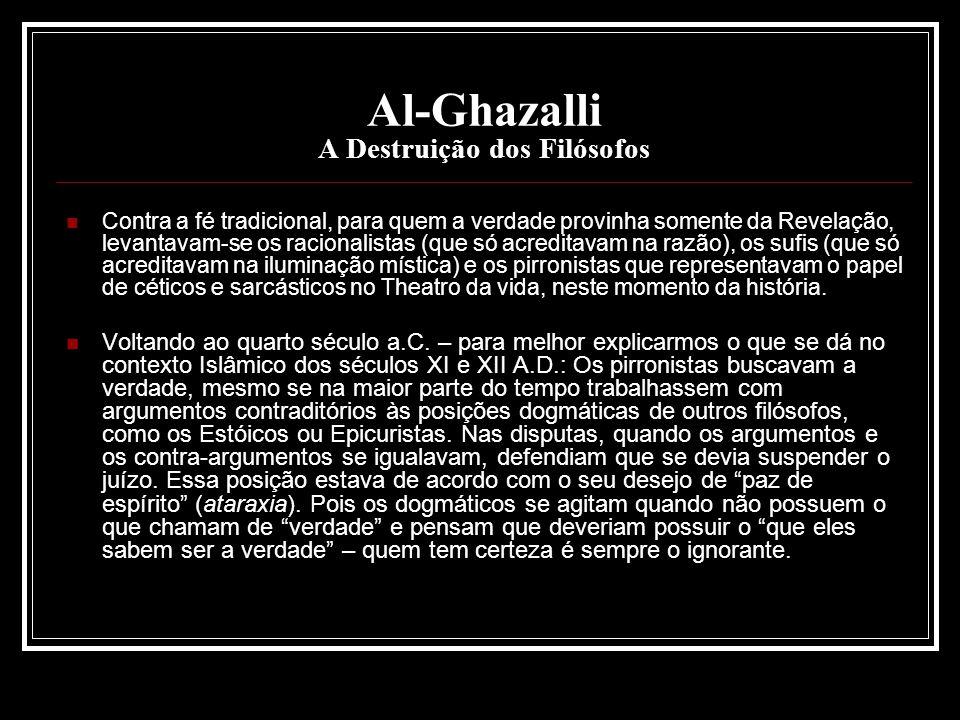 Al-Ghazalli A Destruição dos Filósofos Contra a fé tradicional, para quem a verdade provinha somente da Revelação, levantavam-se os racionalistas (que