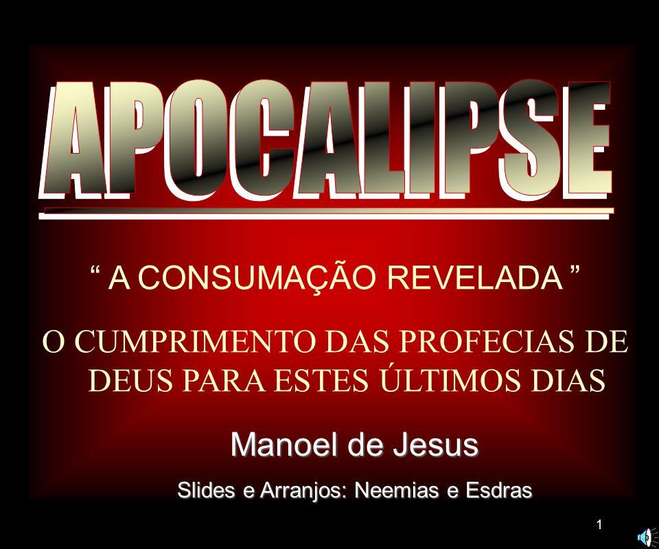 1 A CONSUMAÇÃO REVELADA O CUMPRIMENTO DAS PROFECIAS DE DEUS PARA ESTES ÚLTIMOS DIAS Manoel de Jesus Slides e Arranjos: Neemias e Esdras