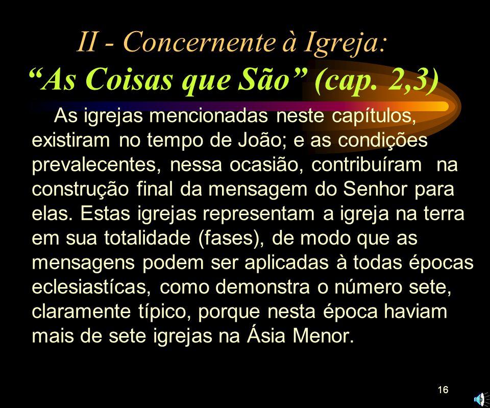 15 3. O LOUVOR (vv. 5,6). 4. A PROCLAMAÇÃO - A vinda de Cristo (vv.7,8). 5. O PROFETA (Primeira visão I - vv. 9-20). A) - Seu estado: no Espírito. B)