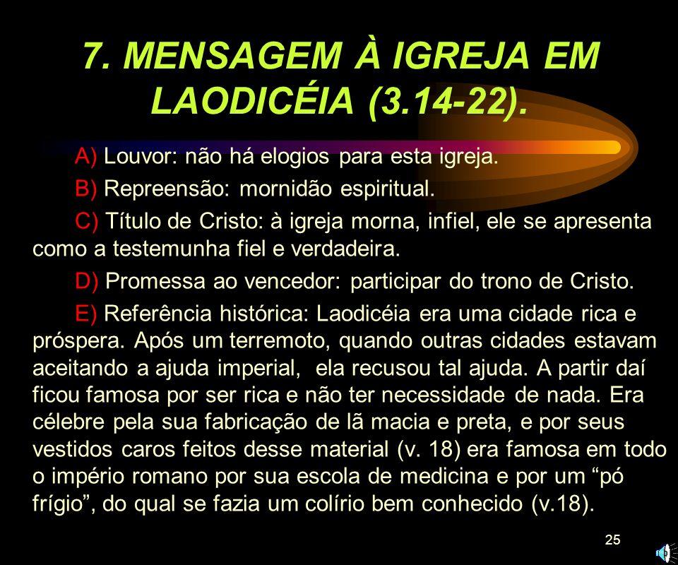 24 6. MENSAGEM À IGREJA EM FILADÉLFIA (3.7-13). A) Louvor: obediência aos mandamentos de Cristo e firmeza no testemunho. B) Repreensão: não há repreen