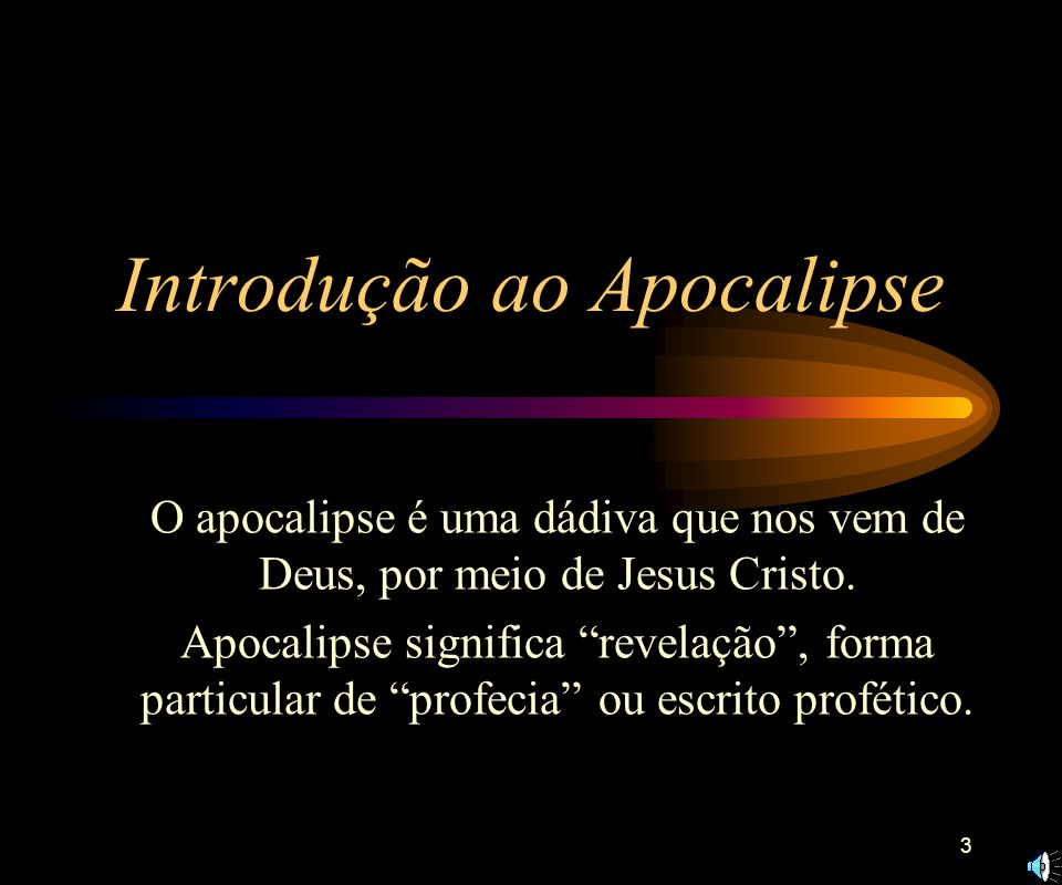 3 Introdução ao Apocalipse O apocalipse é uma dádiva que nos vem de Deus, por meio de Jesus Cristo.