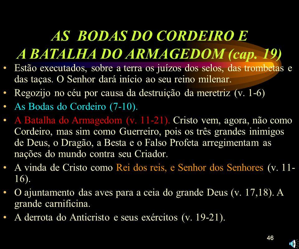 45 O anúncio do Anjo Poderoso (v. 1-3). Um dos sete anjos que tinham as sete taças anunciou a destruição da Babilônia Mística. A Grande Babilônia a se