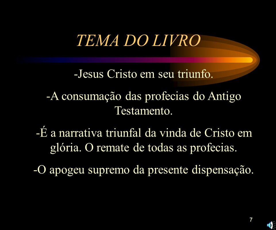 7 TEMA DO LIVRO -Jesus Cristo em seu triunfo.-A consumação das profecias do Antigo Testamento.