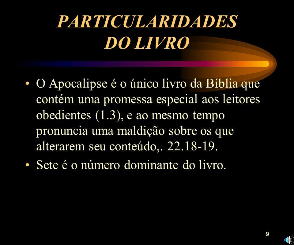9 PARTICULARIDADES DO LIVRO O Apocalipse é o único livro da Bíblia que contém uma promessa especial aos leitores obedientes (1.3), e ao mesmo tempo pronuncia uma maldição sobre os que alterarem seu conteúdo,.