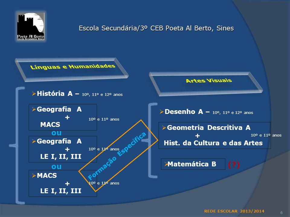 6 Escola Secundária/3º CEB Poeta Al Berto, Sines História A – 10º, 11º e 12º anos Geografia A + MACS Geografia A + LE I, II, III MACS + LE I, II, III Desenho A – 10º, 11º e 12º anos Matemática B Geometria Descritiva A + Hist.