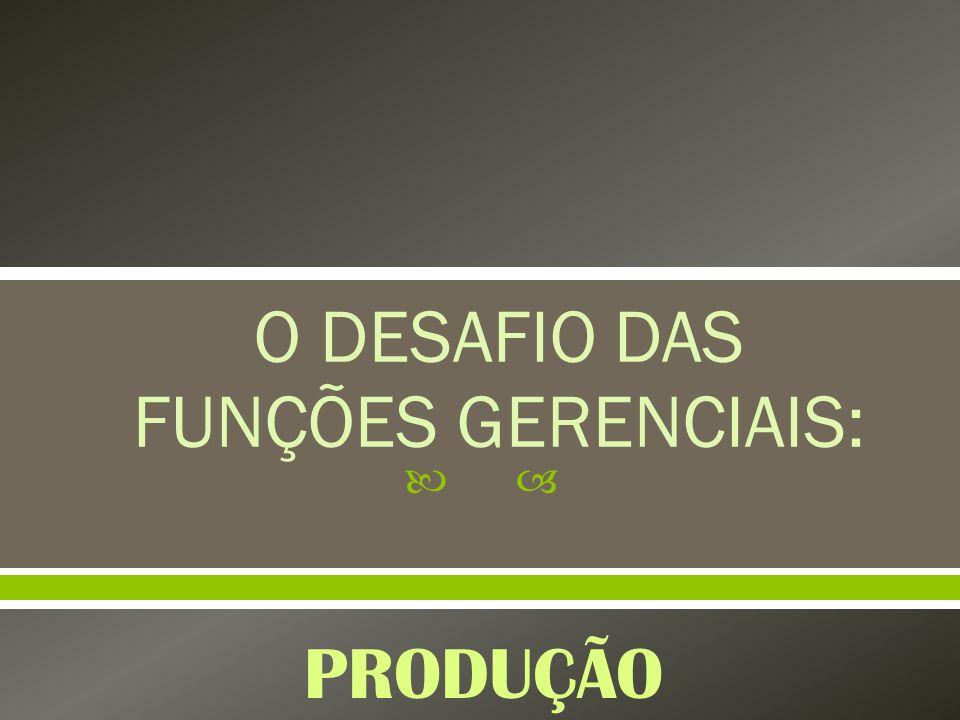 O DESAFIO DAS FUNÇÕES GERENCIAIS: PRODUÇÃO