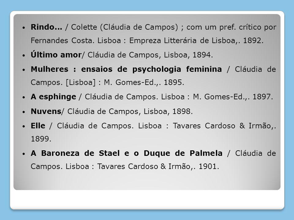 Rindo... / Colette (Cláudia de Campos) ; com um pref. crítico por Fernandes Costa. Lisboa : Empreza Litterária de Lisboa,. 1892. Último amor/ Cláudia