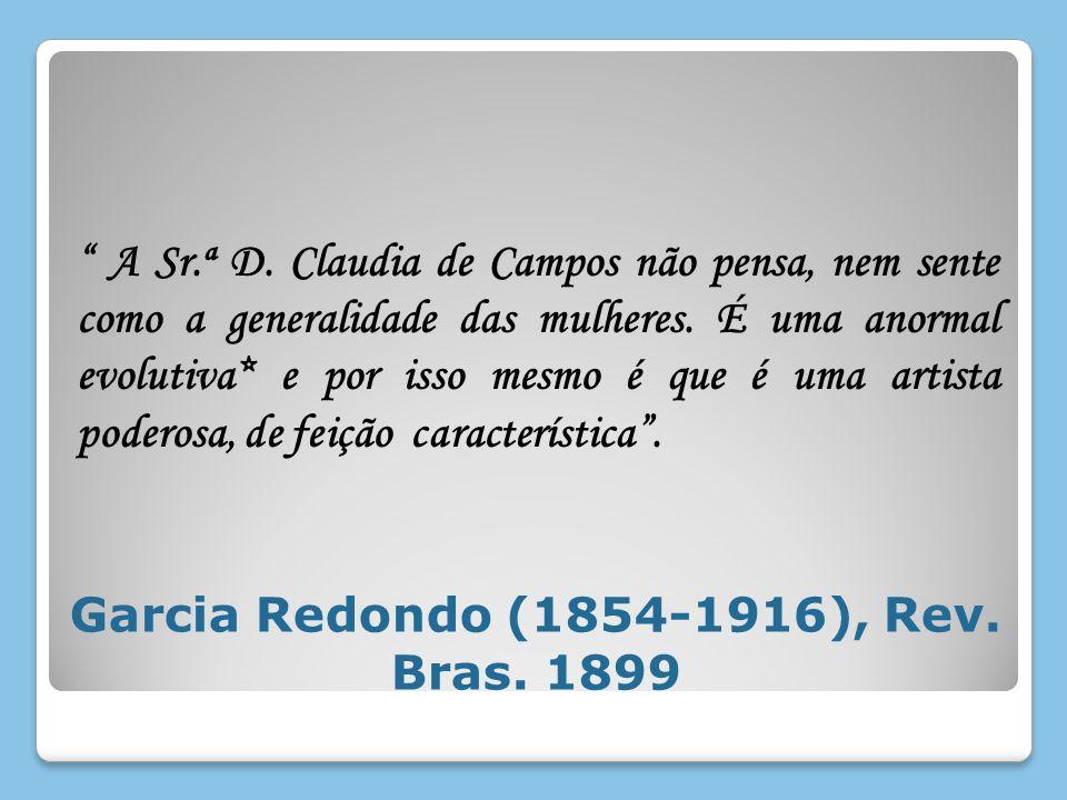 Garcia Redondo (1854-1916), Rev. Bras. 1899 A Sr.ª D. Claudia de Campos não pensa, nem sente como a generalidade das mulheres. É uma anormal evolutiva