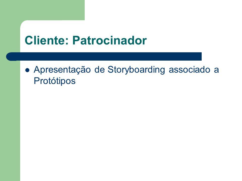 Cliente: Patrocinador Apresentação de Storyboarding associado a Protótipos