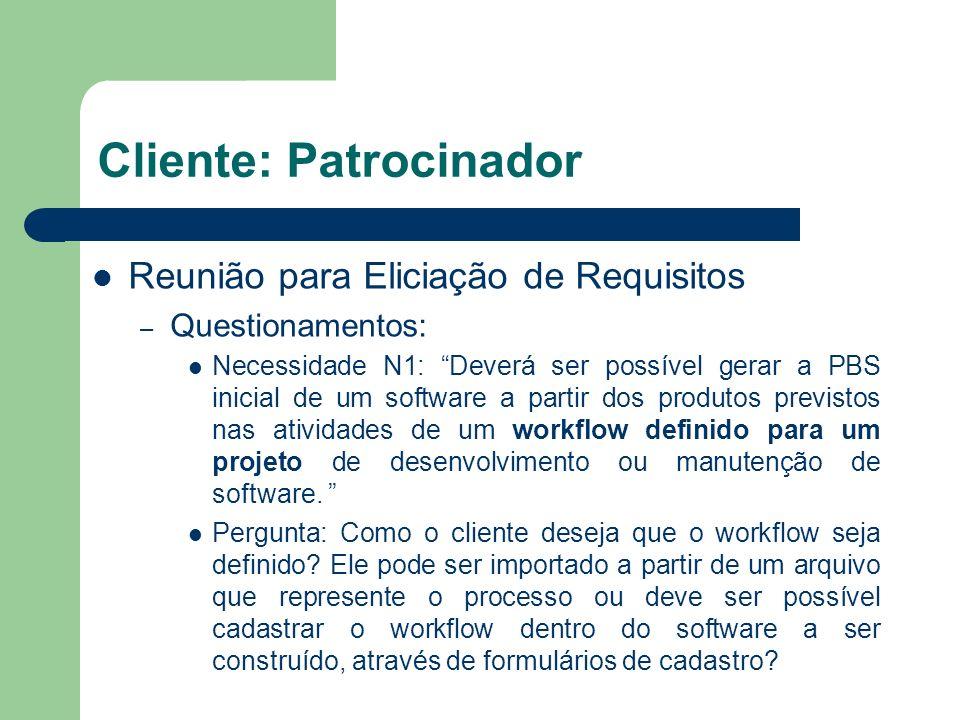 Cliente: Patrocinador Reunião para Eliciação de Requisitos – Questionamentos: Necessidade N1: Deverá ser possível gerar a PBS inicial de um software a