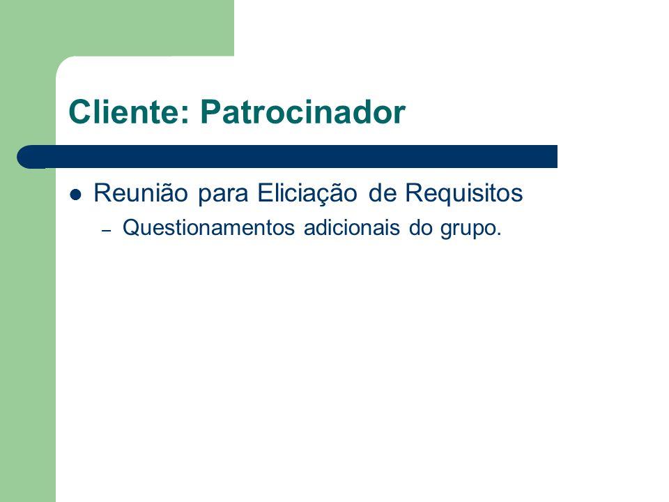 Cliente: Patrocinador Reunião para Eliciação de Requisitos – Questionamentos adicionais do grupo.
