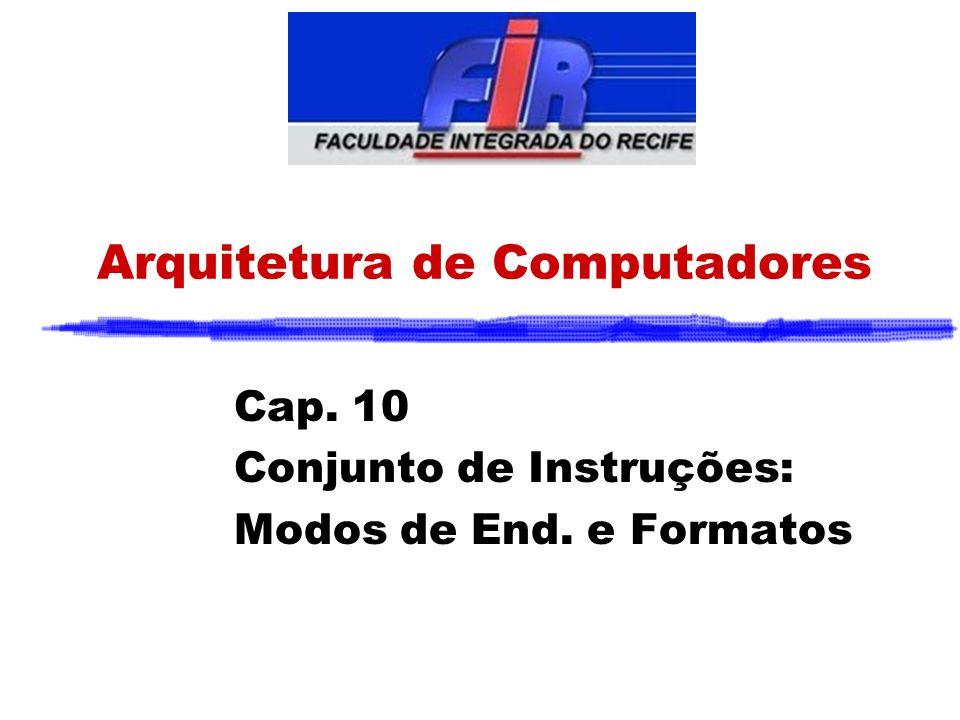 Arquitetura de Computadores Cap. 10 Conjunto de Instruções: Modos de End. e Formatos