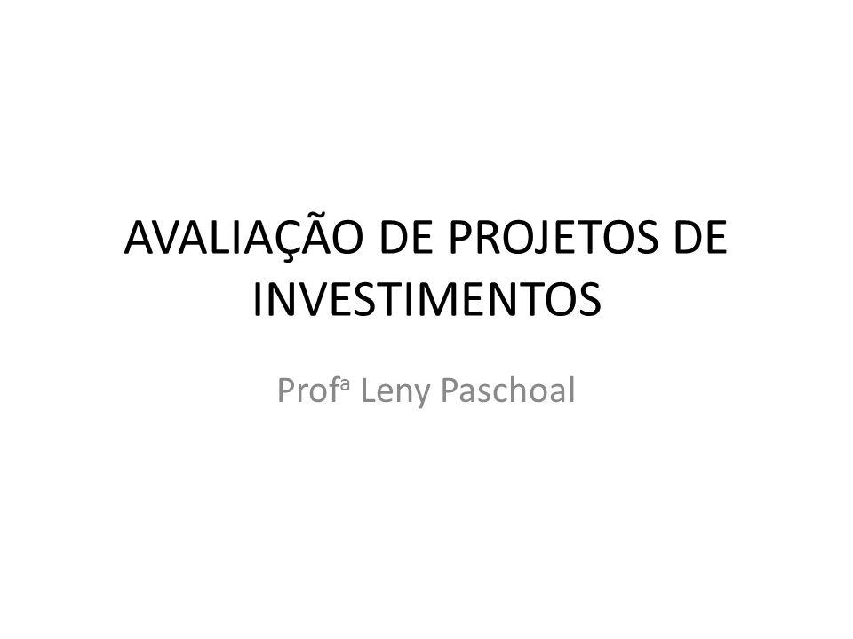 AVALIAÇÃO DE PROJETOS DE INVESTIMENTOS Prof a Leny Paschoal