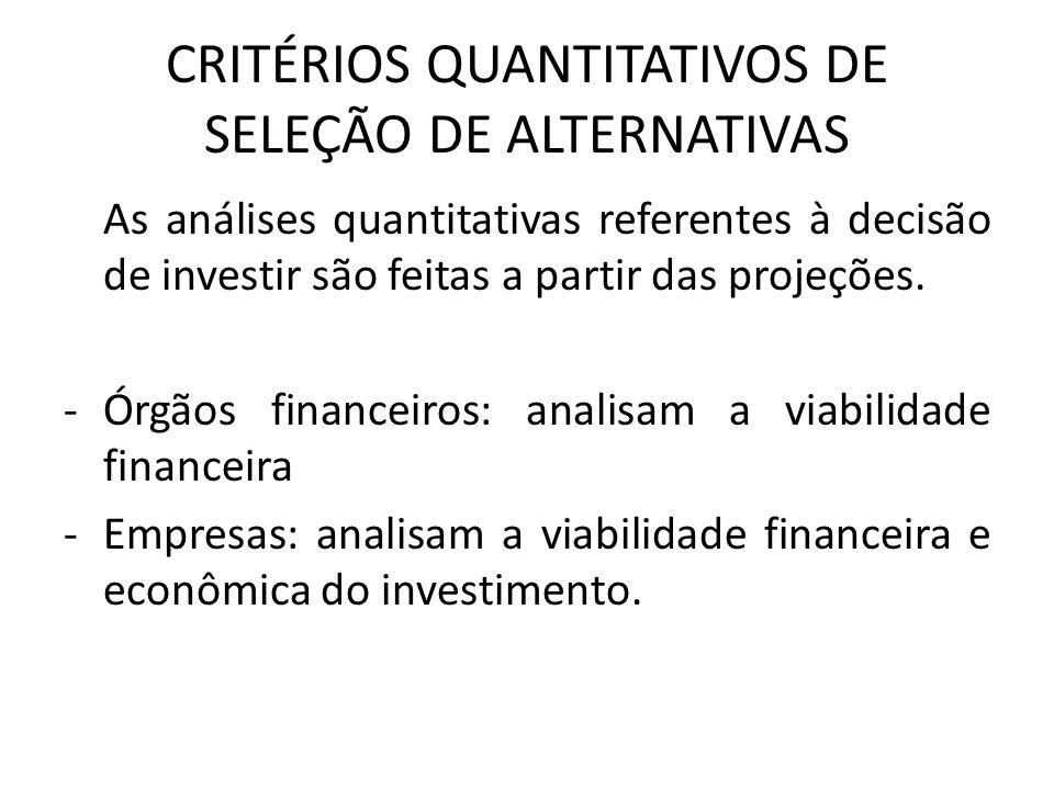 CRITÉRIOS QUANTITATIVOS DE SELEÇÃO DE ALTERNATIVAS As análises quantitativas referentes à decisão de investir são feitas a partir das projeções. -Órgã