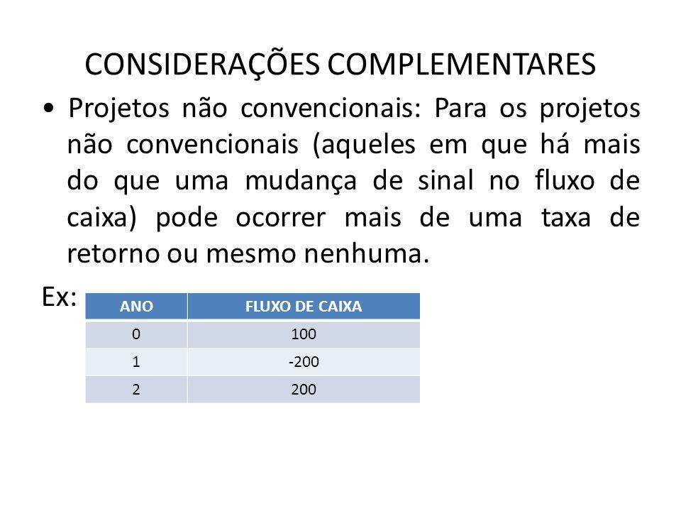 CONSIDERAÇÕES COMPLEMENTARES Projetos não convencionais: Para os projetos não convencionais (aqueles em que há mais do que uma mudança de sinal no flu