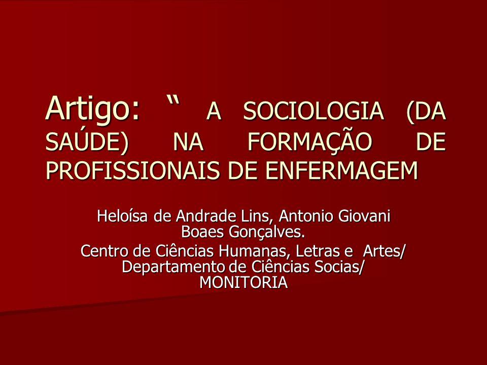 Artigo: A SOCIOLOGIA (DA SAÚDE) NA FORMAÇÃO DE PROFISSIONAIS DE ENFERMAGEM Heloísa de Andrade Lins, Antonio Giovani Boaes Gonçalves. Centro de Ciência