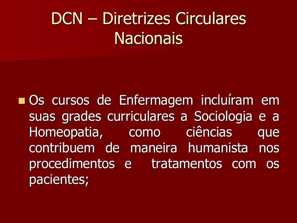 DCN – Diretrizes Circulares Nacionais Os cursos de Enfermagem incluíram em suas grades curriculares a Sociologia e a Homeopatia, como ciências que con