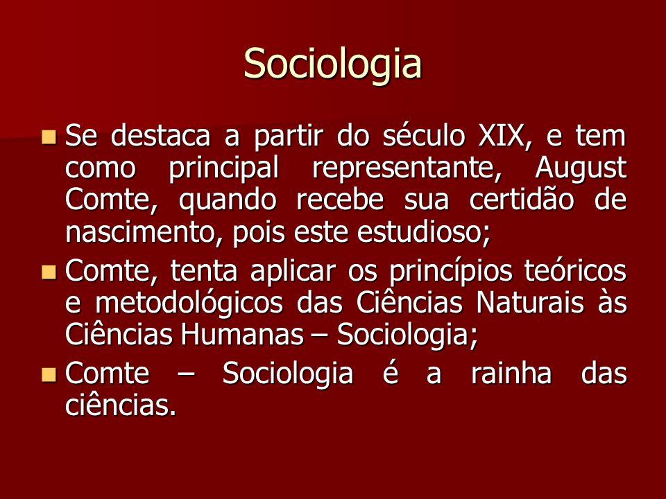 Sociologia Se destaca a partir do século XIX, e tem como principal representante, August Comte, quando recebe sua certidão de nascimento, pois este es