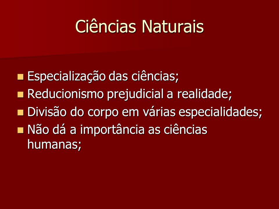 Ciências Naturais Especialização das ciências; Especialização das ciências; Reducionismo prejudicial a realidade; Reducionismo prejudicial a realidade
