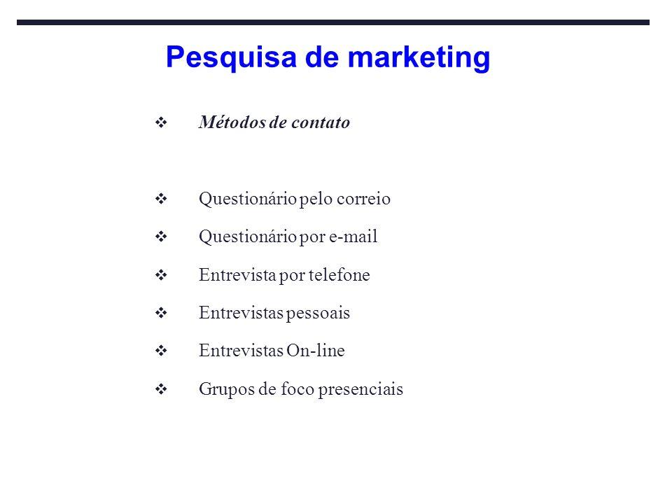 Pesquisa de marketing Métodos de contato Questionário pelo correio Questionário por e-mail Entrevista por telefone Entrevistas pessoais Entrevistas On
