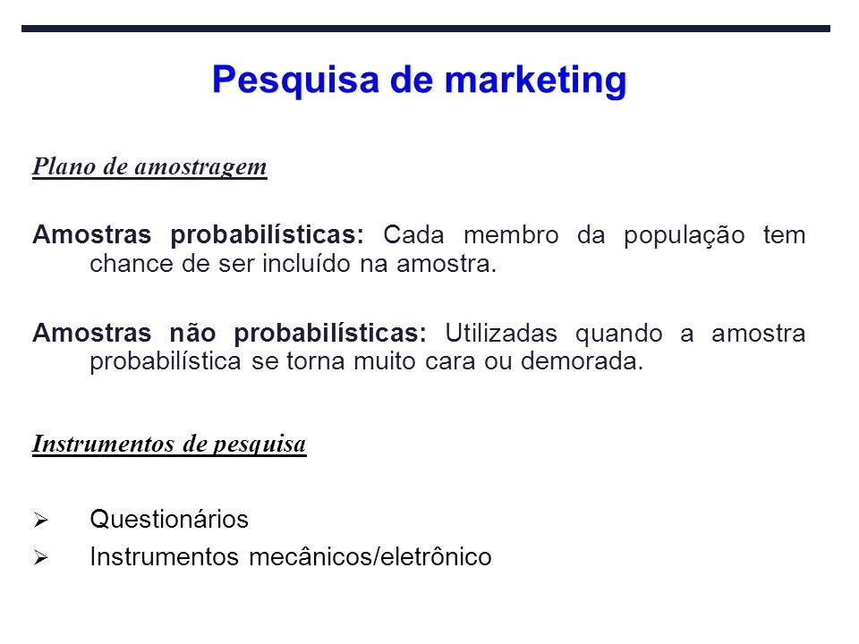 Pesquisa de marketing Plano de amostragem Amostras probabilísticas: Cada membro da população tem chance de ser incluído na amostra. Amostras não proba