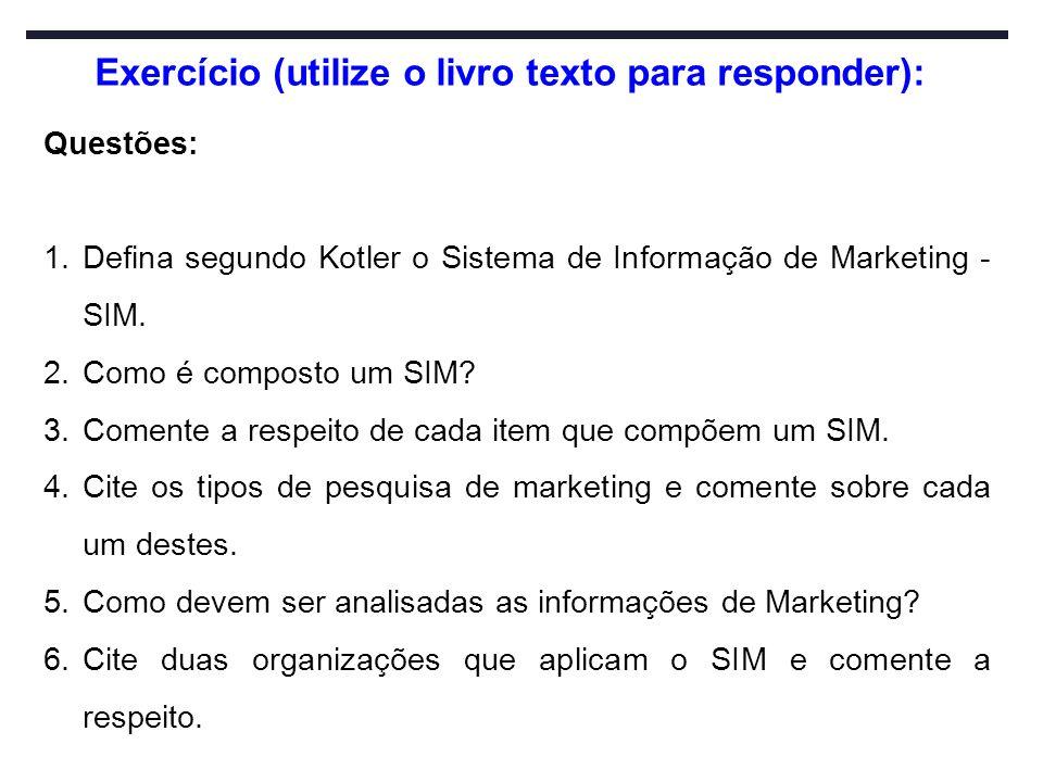 Exercício (utilize o livro texto para responder): Questões: 1.Defina segundo Kotler o Sistema de Informação de Marketing - SIM. 2.Como é composto um S