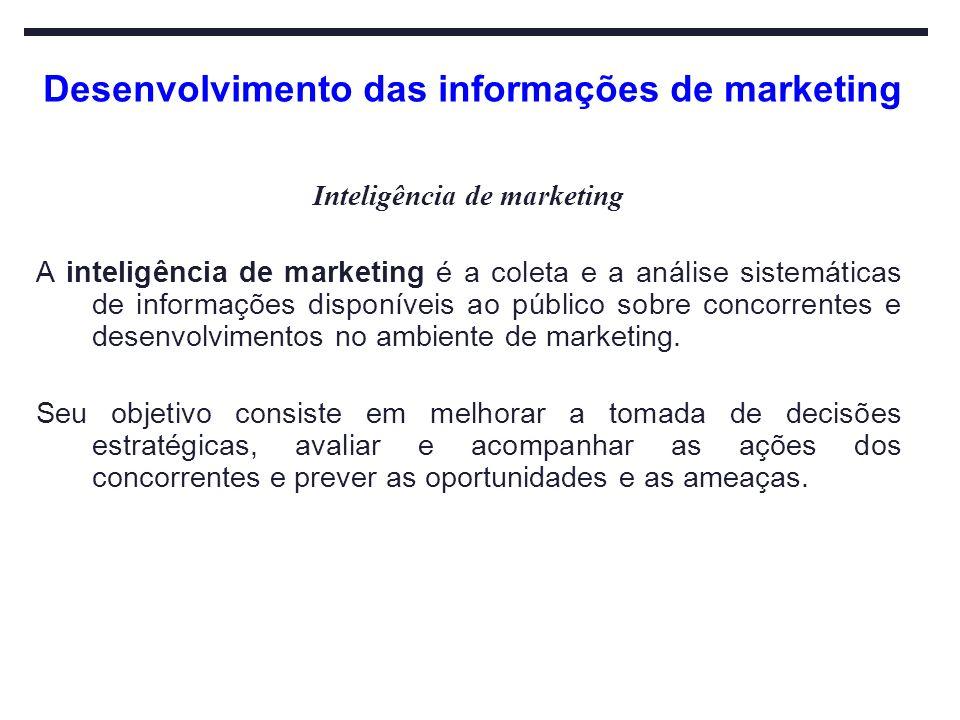 Desenvolvimento das informações de marketing Inteligência de marketing A inteligência de marketing é a coleta e a análise sistemáticas de informações