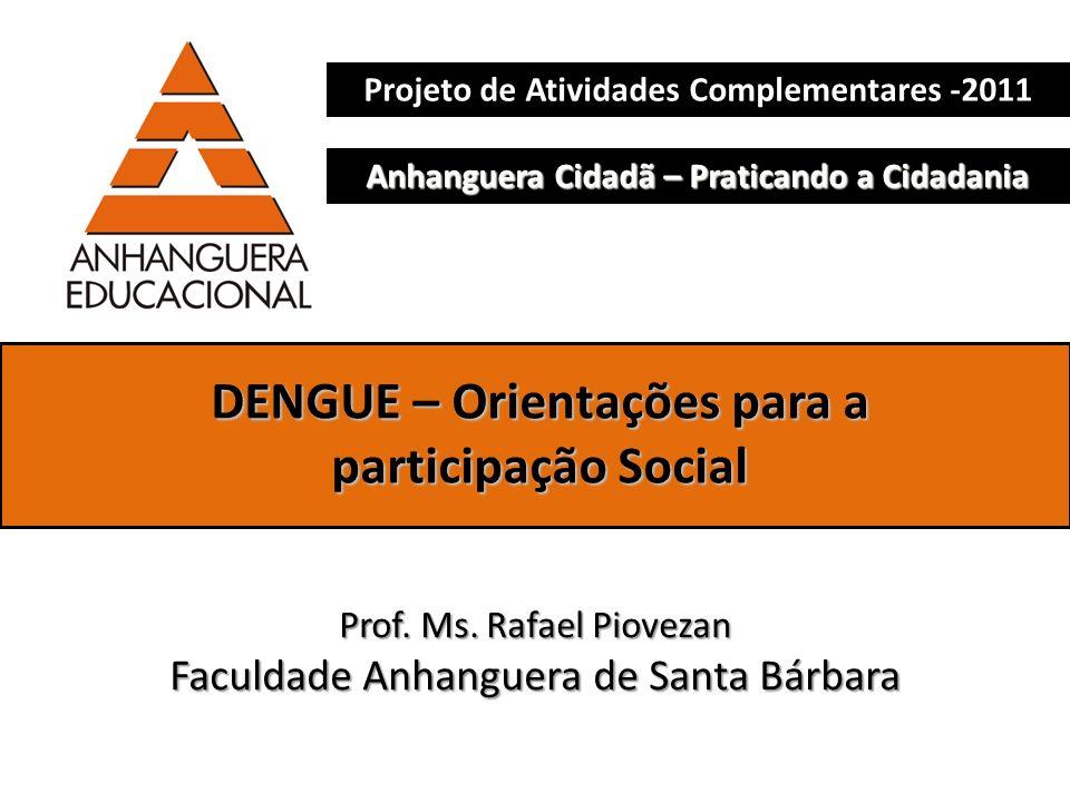 DENGUE – Orientações para a participação Social Prof. Ms. Rafael Piovezan Faculdade Anhanguera de Santa Bárbara Projeto de Atividades Complementares -