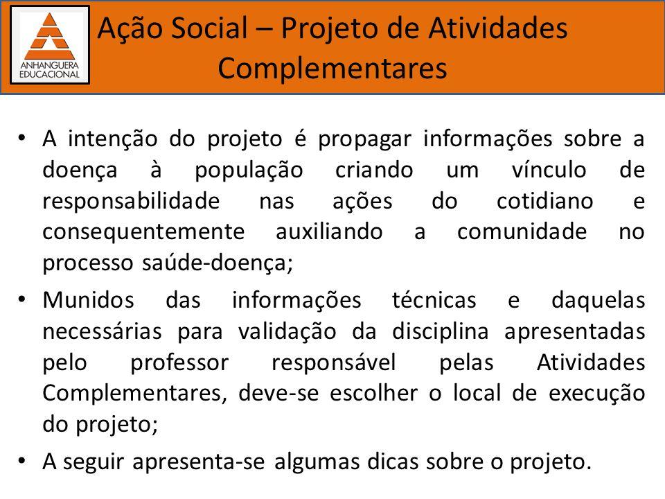 Importância dos estudos biológicos Ação Social – Projeto de Atividades Complementares A intenção do projeto é propagar informações sobre a doença à po