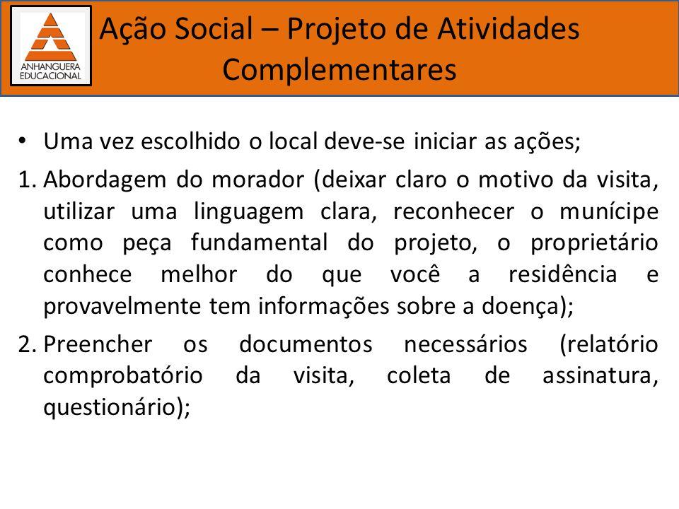 Importância dos estudos biológicos Ação Social – Projeto de Atividades Complementares Uma vez escolhido o local deve-se iniciar as ações; 1.Abordagem