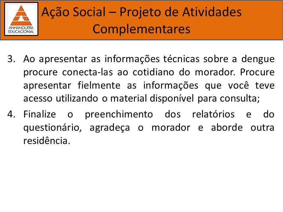 Importância dos estudos biológicos Ação Social – Projeto de Atividades Complementares 3.Ao apresentar as informações técnicas sobre a dengue procure c